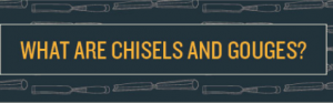 chisels and gouges
